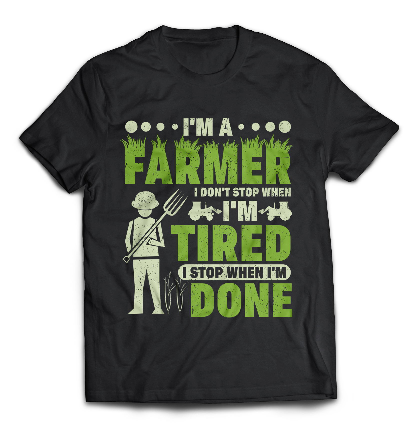 28de93e8 I'm A Farmer I Don't Stop When I'm Tired I Stop When I'm Done ...