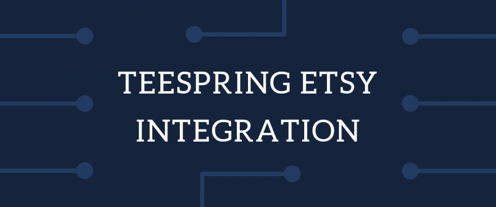 Teespring etsy integration